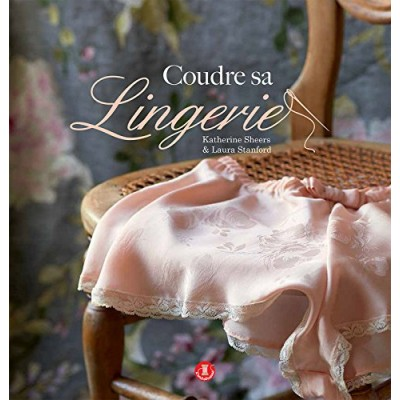 livre patron couture - Coudre sa lingerie Katherine Sheers, Laura Stanford